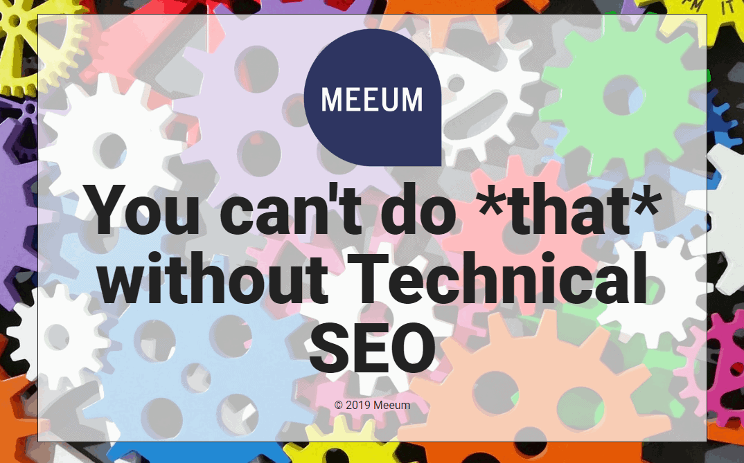 you cant do that without technical seo